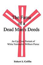 The fame of a dead man's deeds : an up-close portrait of white nationalist William Pierce