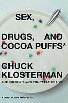Sex, drugs, and cocoa puffs : a low culture manifesto