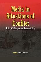 Media in situations of conflict : roles, challenges, and responsibility
