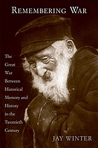 Remembering war : the Great War between memory and history in the twentieth century