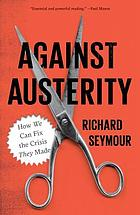 Against austerity : how we can fix the crisis they made