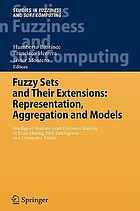 Fuzzy sets and their extensions : representation, aggregation, and models : intelligent systems from decision making to data mining, web intelligence, and computer vision