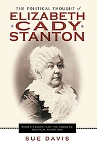The political thought of Elizabeth Cady Stanton : women's rights and the American political traditions