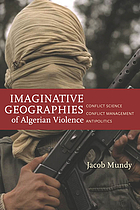 Imaginative geographies of Algerian violence : conflict science, conflict management, antipolitics
