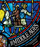 The Middle Ages : the illustrated history of the medieval world