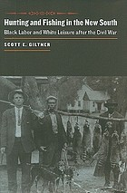 Hunting and fishing in the new South : black labor and white leisure after the Civil War