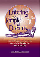 Entering the temple of dreams : Jewish prayers, movements, and meditations for the end of the day