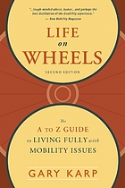 Life on wheels : the A to Z guide to living fully with mobility issues