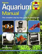 Haynes aquarium manual : the complete step-by-step guide to keeping fish