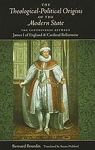 The theological-political origins of the modern state : the controversy between James I of England & Cardinal Bellarmine