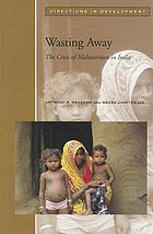 Wasting away : the crisis of malnutrition in India.