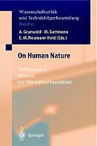 On human nature : anthropological, biological, and philosophical foundations