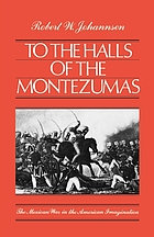 To the Halls of the Montezumas : the Mexican War in the American Imagination.