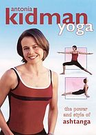 Antonia Kidman yoga : the power and style of ashtanga