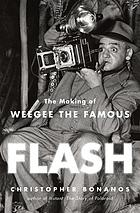 Flash : the making of Weegee the Famous