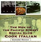 The men of the Pacific Street Social Club cook Italian : home-style recipes and unforgettable stories