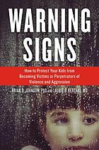 Warning signs : how to protect your kids from becoming victims or perpetrators of violence and aggression