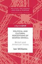 Political and cultural perceptions of George Orwell : British and American views
