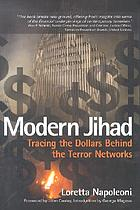 Modern jihad : tracing the dollars behind the terror networks