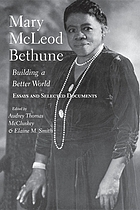 Mary McLeod Bethune : Building a better world : essays and selected documents