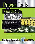 Power tools for Reason 3.0 : master the world's most popular virtual studio software