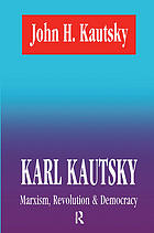 Karl Kautsky : Marxism, revolution & democracy