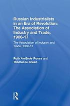 Russian industrialists in an era of revolution : the Association of Industry and Trade, 1906-1917