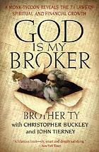 God is my broker : a monk tycoon reveals 7 1/2 laws of spiritual and financial growth