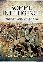 Somme intelligence : Fourth Army HQ 1916: prisoner interrogations and captured documents