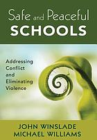 Safe and peaceful schools : addressing conflict and eliminating violence