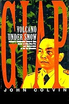 Giap--volcano under snow : Vietnam's celebrated General Giap, victor at Dien Bien Phu and mastermind of the Tet Offensive