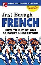 Just enough French : how to get by and be easily understood