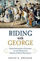 Riding with George : sportsmanship and chivalry in the making of America's first president