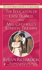 The education of Lady Frances : and, Miss Cresswell's London triumph