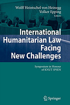 International humanitarian law facing new challenges : symposium in honour of Knut Ipsen