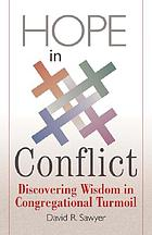 Hope in conflict : discovering wisdom in congregational turmoil