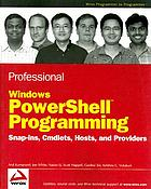 Professional Windows PowerShell programming : snapins, cmdlets, hosts, and providers