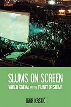 Slums on screen : world cinema and the planet of slums