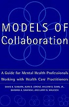 Models of collaboration : a guide for mental health professionals working with health care practitioners