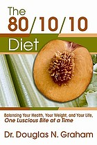 The 80/10/10 diet : balancing your health, your weight, and your life one luscious bite at a time