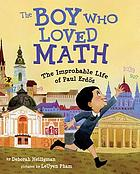 The boy who loved math : the improbable life of Paul Erdős