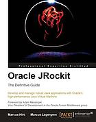 Oracle JRockit : the definitive guide : develop and manage robust Java applications with Oracle's high-performance Java Virtual Machine