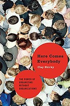 Here comes everybody : the power of organizing without organizations