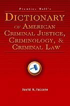 Prentice Hall's dictionary of American criminal justice, criminology, and criminal law