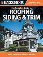 The complete guide to roofing, siding & trim : protect & beautify the exterior of your home