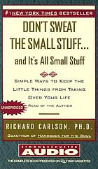 Don't sweat the small stuff-- and it's all small stuff : [simple ways to keep the little things from taking over your life]