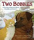 Two Bobbies : a true story of Hurricane Katrina,... by  Kirby Larson