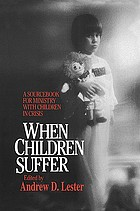 When children suffer : a sourcebook for ministry with children in crisis