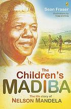 The children's Madiba : the life story of Nelson Mandela