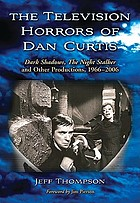 The television horrors of Dan Curtis : Dark Shadows, the Night Stalker and other productions, 1966-2006